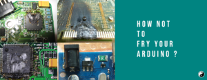 How not to Fry your Arduino ?